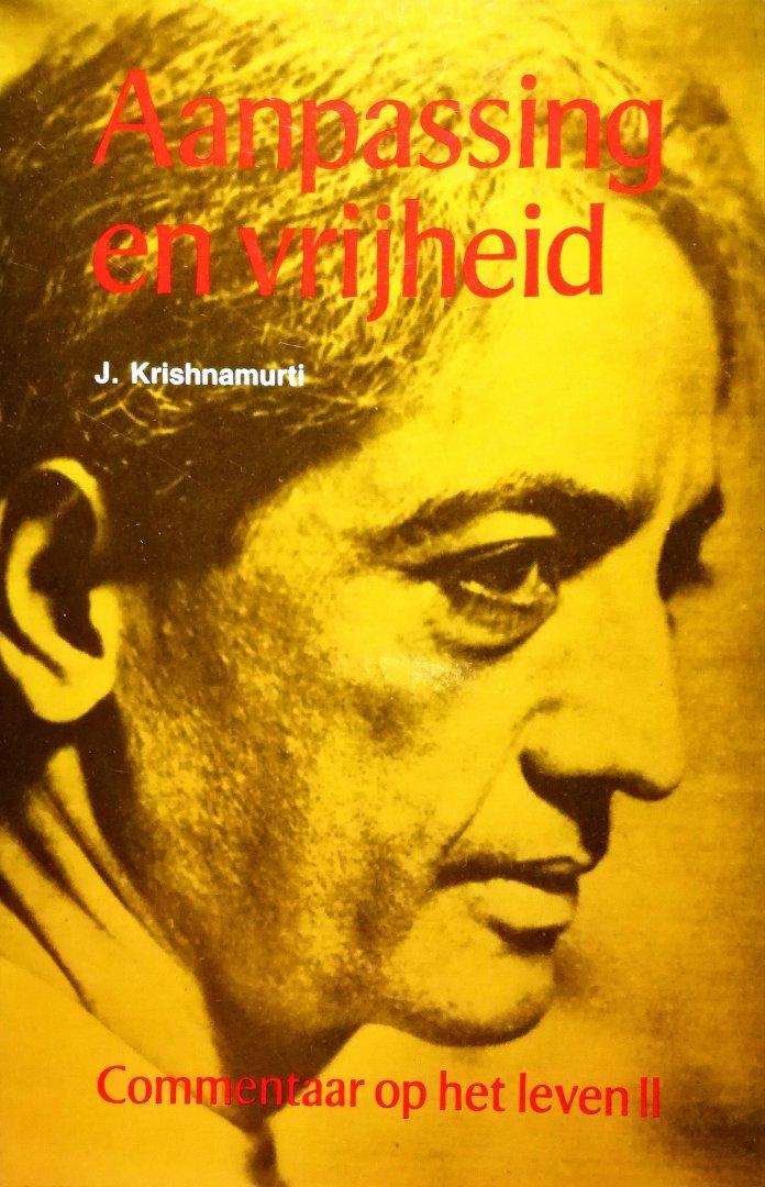 Krishnamurti , Jiddu . [ isbn 9789020227765  ] 2018 - Aanpassing  en  Vrijheid . ( Commentaar op het leven II . )  Aanpassing en vrijheid is de tweede serie antwoorden die Krishnamurti geeft op vragen over en thema's betreffende het leven. De eerste serie verscheen als herdruk in 1987 onder de titel -