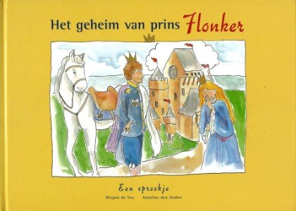 Mirjam de Vos. tekeningen: Annelies den Ouden - Het geheim van prins Flonker. Een sprookje