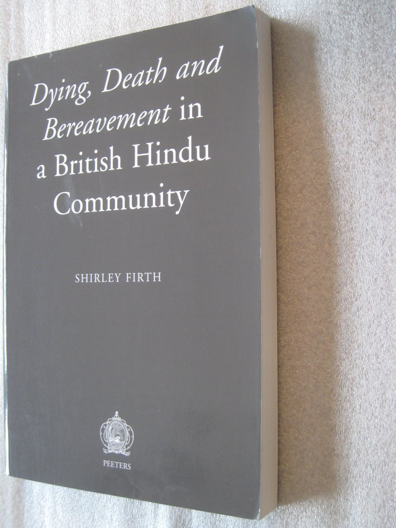 Shirley Firth - Dying, Death and Bereavement in a British Hindu Community