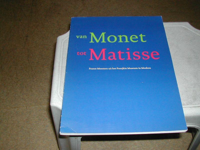es, jonieke van / patty  wageman - VAN  MONET  TOT  MATISSE   franse  meesters  uit  het  POESJKIN  MUSEUM  in  MOSKOU