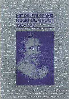 - Hugo de Groot 1583 - 1645. Het Delfts orakel