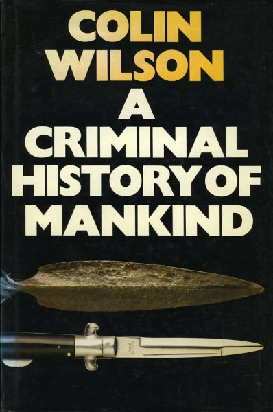 WILSON, Colin - A Criminal History of Mankind.