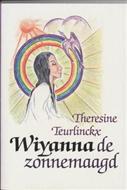 Teurlinckx , Theresine . [ isbn 9789073798014 ] 4606 - Wiyanna  de  Zonnemaagd . ( Wiyanna is een Indiaans meisje dat al heel jong is gegrepen door het mysterie van de 'Grote Geest'. Op vijftienjarige leeftijd wordt zij opgenomen in de gemeenschap van de zonnemaagden. -