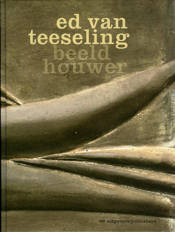 Ed van Teeseling Beeldhouwer.