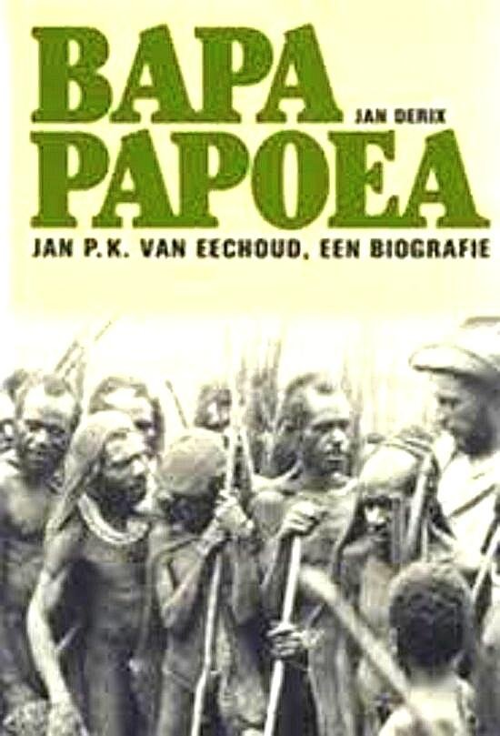 Derix , Jan . [ ISBN 9789062162635 ]  1606 - Bapa Papoea . ( Jan . P . K . van Eechoud . Een biografie . )  Veel illustraties over het leven en werk van de latere resident , o.a.  expedities in de 30 ' er jaren , tweede wereldoorlog .