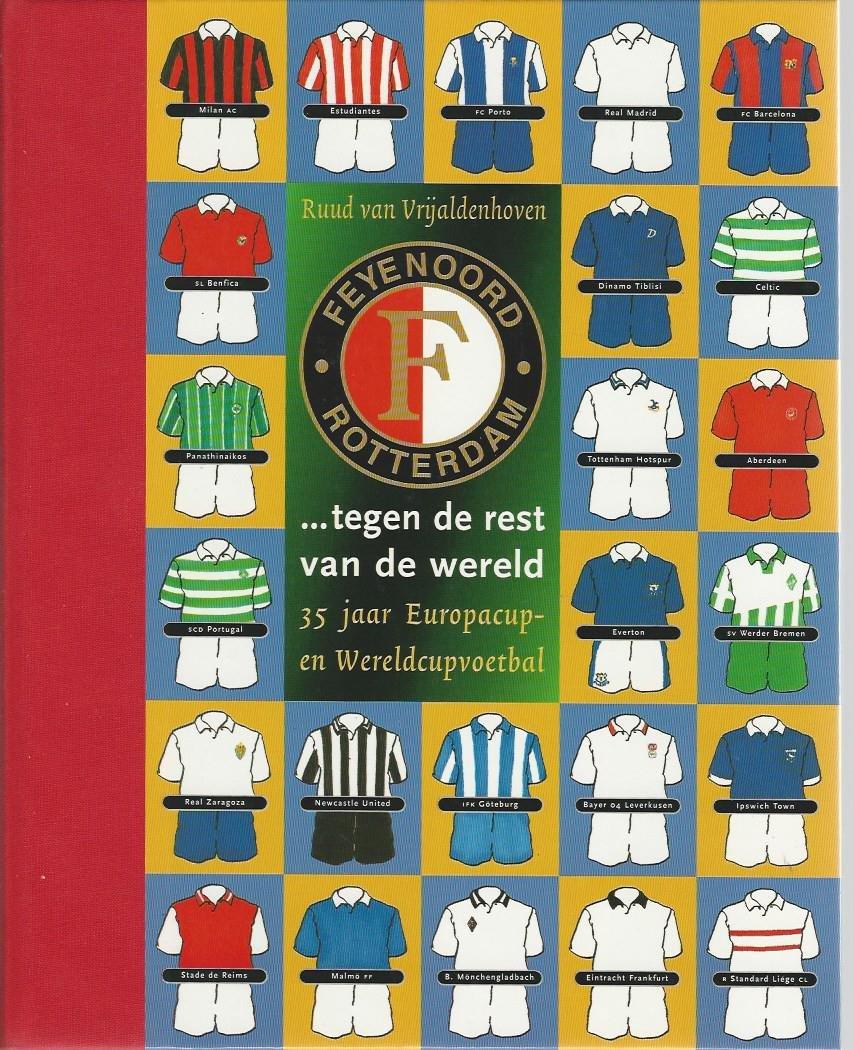 VRIJALDENHOVEN, RUUD VAN - Feyenoord tegen de rest van de wereld -35 jaar Europacup- en Wereldvoetbal