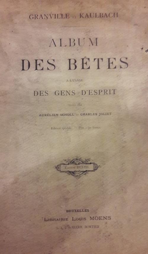 Scholl en Joliet, illustratoren Grandville en Kaulbach - Album des Bêtes à l'usage des gens d'esprit. Texte par Aurélien Scholl et Charles Joliet.