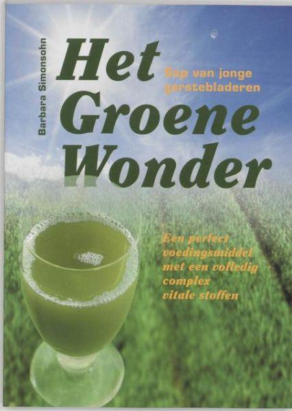 Simonsohn , Barbara . [ isbn 9789073798762  ] - Het  Groene  Wonder . ( Sap van jonge gerstebladeren  . Een perfect voedingsmiddel met een volledig complex vitale stoffen . )