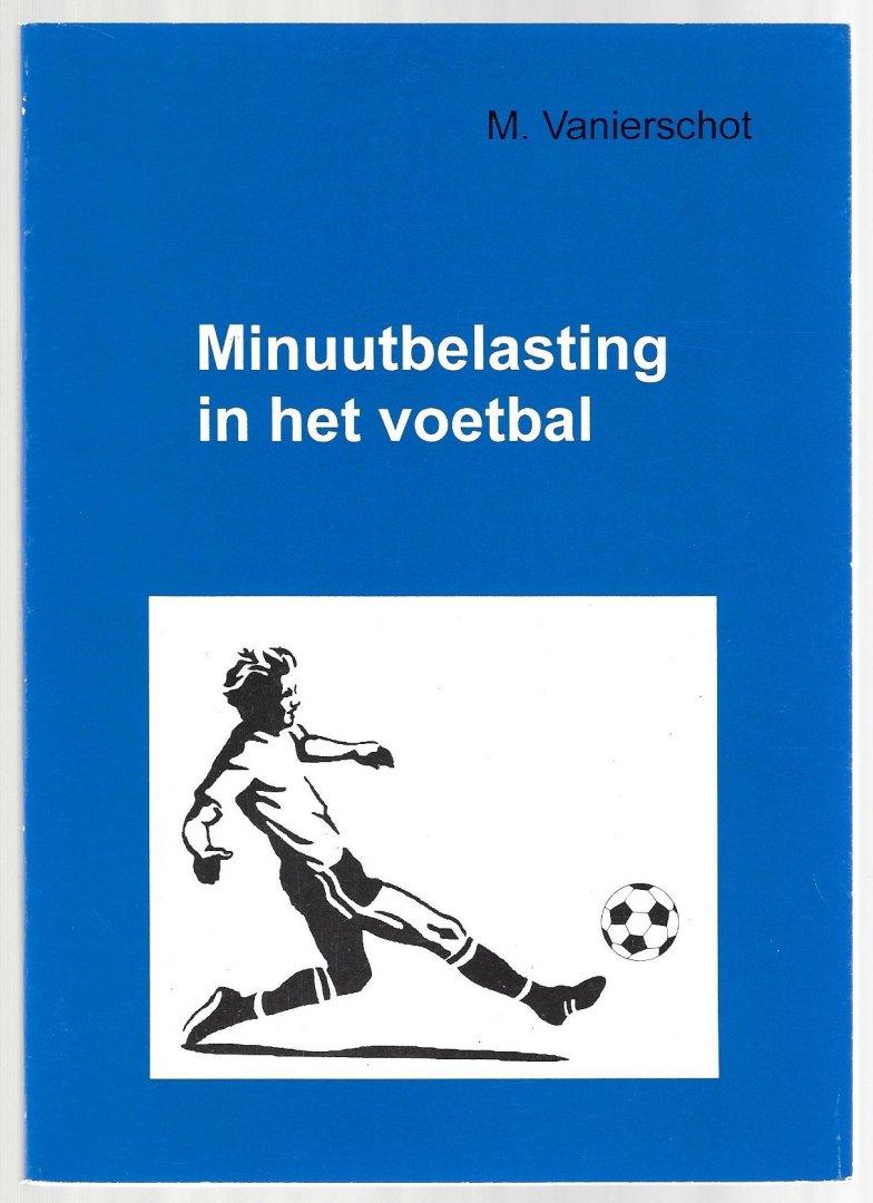 VANIERSCHOT, M. - Minuutbelasting in het voetbal
