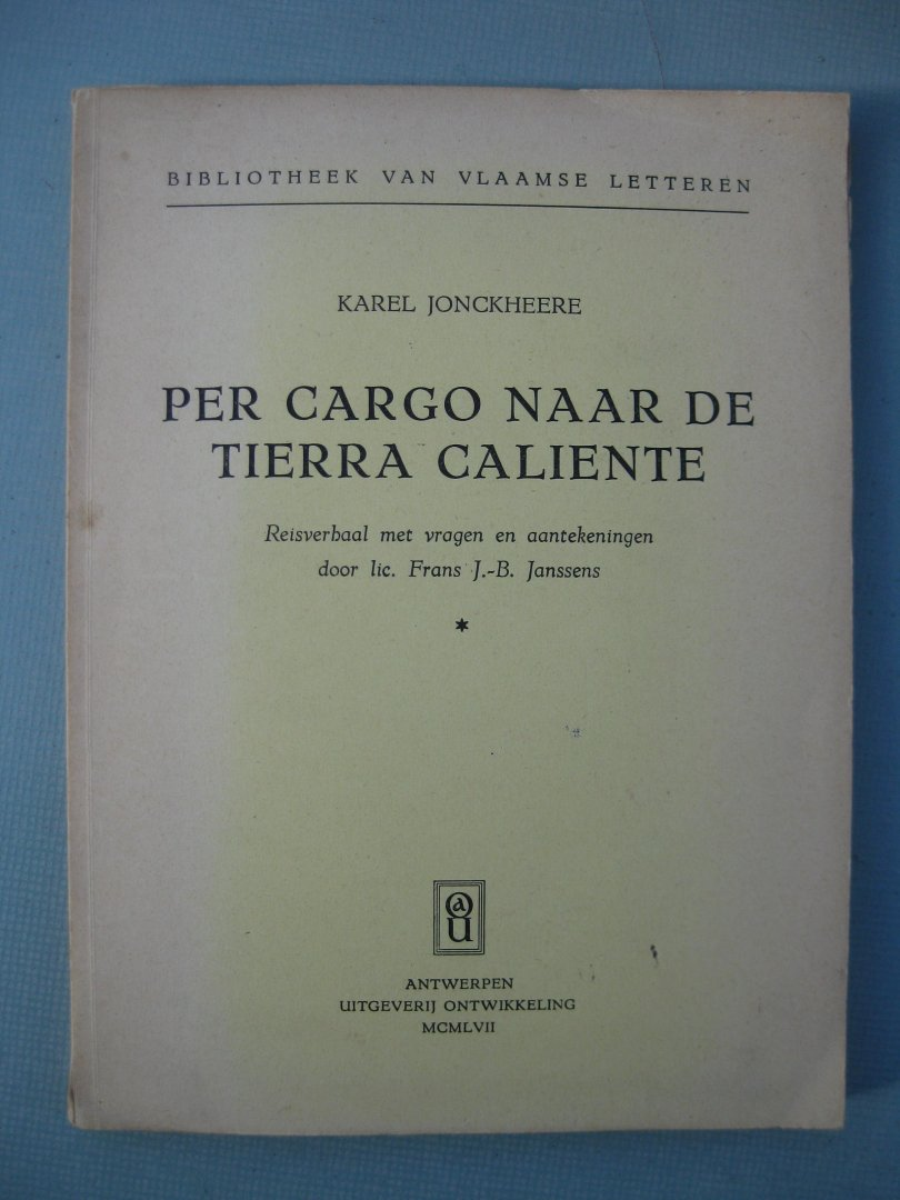 Jonckheere, Karel (Janssens, Frans J.-B.) - Per cargo naar de Tierra Caliente. Reisverhaal met vragen en aantekeningen door lic. Frans J.-B. Janssens.