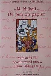 M. Nijhoff - De pen op papier : Verhalend en beschouwend proza, dramatische poëzie verhalend en beschouwend proza, dramatische poezie