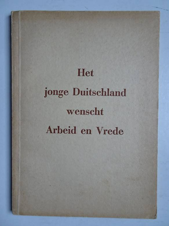 Hitler, Adolf. - Het jonge Duitschland wenscht arbeid en vrede. Redevoeringen van Rijkskanselier Adolf Hitler, den leider van het nieuwe Duitschland.