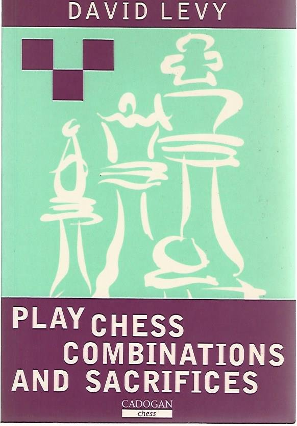 LEVY, DAVID - Play chess combinations and sacrifices