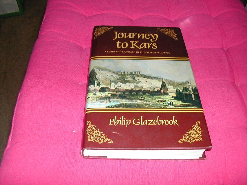 GLAZEBROOK,  PHILIP - JOURNEY  TO  KARS     a  modern  traveller  in  the  ottoman  lands
