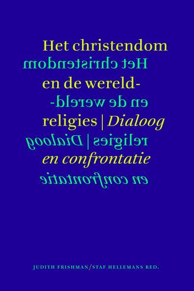 Frishman, J. / Hellemans, S. - Het christendom en de wereldreligies / dialoog en confrontatie