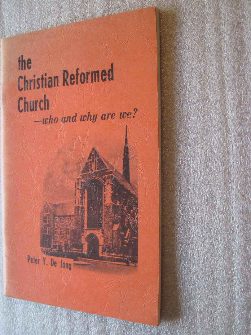 Jong, Peter Y., de - The Christian Reformed Church  -who and why are we?