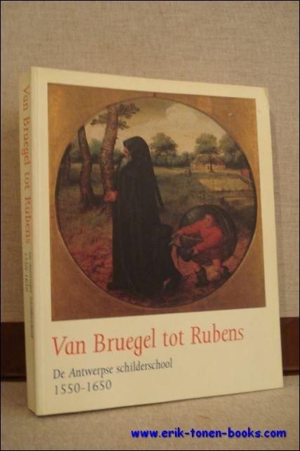 N/A; - VAN BRUEGEL TOT RUBENS. DE ANTWERPSE SCHILDERSCHOOL 1550 - 1650,