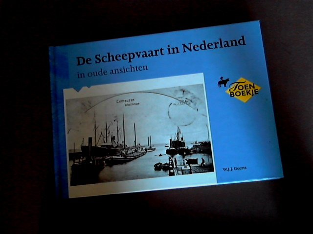 Geerts, W. J. J. - De Scheepvaart in Nederland in oude ansichten