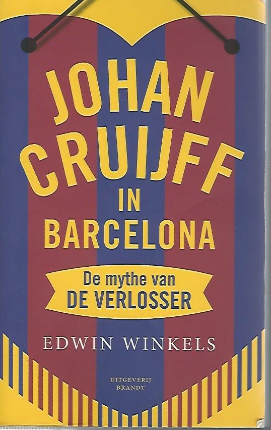 WINKELS, EDWIN - Johan Cruijff in Barcelona -De mythe van De Verlosser