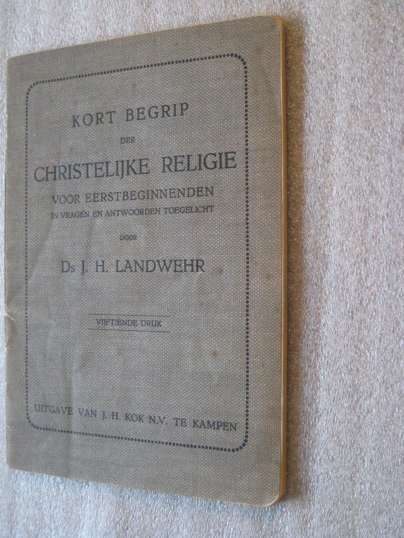 Landwehr, Ds. J.H. - Kort begrip der christelijke religie voor eerstbeginnenden in vragen en antwoorden toegelicht