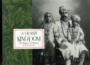 PATNAIK, Naveen - A Desert Kingdom. The Rajputs of Bikaner