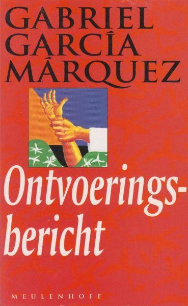 Marquez, Gabriel Garcia - Ontvoeringsbericht. Vert. Arie van de Wal