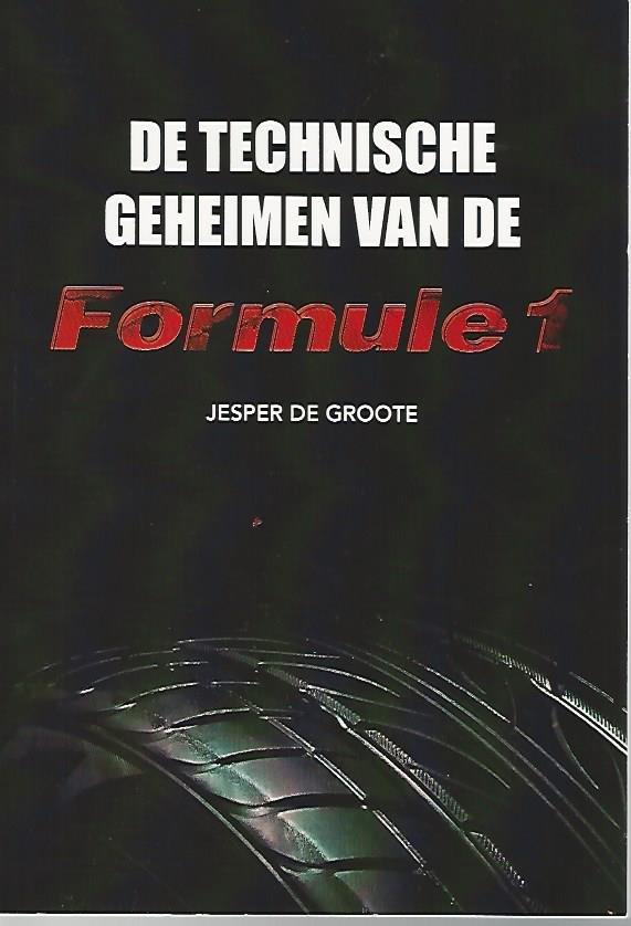GROOTE, JESPER DE - De technische geheimen van de Formule 1