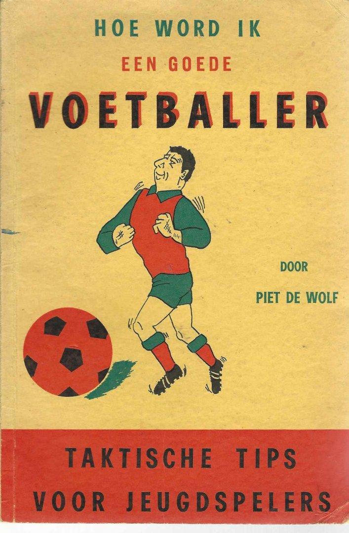 WOLF, P. DE - Hoe word ik een goede voetballer -Taktische tips voor jeugdspelers.