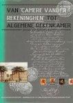 Margry, P.J. / Heukelom, E.C. van / Linders, A.J.R.M. (sam.) - Van Camere vander Rekeninghen tot Algemene Rekenkamer. Zes eeuwen rekenkamer