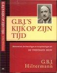 Hiltermann, G.B.J. - G.B.J.'s kijk op zijn tijd   ..  Belevenissen, herinneringen en overpeinzingen uit De Twintigste Eeuw.