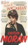 Moran, Caitlin - How to be a woman