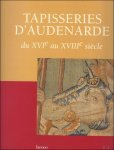DE MEUTER, INGRID/ VANWELDEN, MARTINE. - TAPISSERIES D' AUDENARDE DU XVIe AU XVIIIe SIECLE.