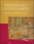 DE MEUTER, INGRID/ VANWELDEN, MARTINE. - TAPISSERIES D'AUDENAERDE DU XVIe AU XVIIIe SIECLE