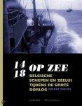 Philips, Freddy - 14 - 18 Op zee Belgische schepen en zeelui tijdens de grote oorlog