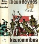 Vries, Theun de Verschenen te Amsterdam in het zestigste geboortejaar van de Auteur - Theun de Vries 60 Keuromnibus .. De vrijheid gaat in het rood gekleed .. De Merrie ..  Ziet, een mens .. Wilde lantaarns