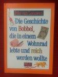 Leeuwen, Joke van - Die Geschichte von Bobbel, die in einem Wohnrad lebte und reich werden wollte