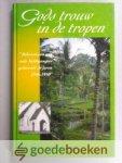 Uithol / J.M. van Wijk, J.C. - Gods trouw in de tropen --- Belevenissen van oud-Indiëgangers gedurende de jaren 1946-1950