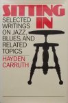 Carruth, Hayden, - Sitting in. Selected writings on jazz, Blues, and related Topics