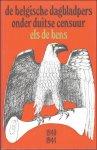 DE BENS, ELS. - DE BELGISCHE DAGBLADPERS ONDER DUITSE CENSUUR (1940-1944).