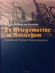 Borselen, Jan Willem. van. - De Kriegsmarine in Rotterdam tijdens de tweede wereldoorlog.