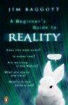 J. E. Baggott - A beginner's guide to reality
