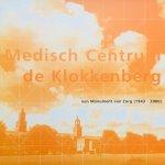 Avendonk, Wim van.   Dirven, George.   Duindam, Franca. - Medisch Centrum de Klokkenberg. Een Monument van Zorg (1943-2000).