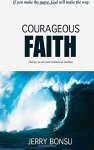 Jerry Bonsu - Courageous Faith The key to set your miracle in motion.