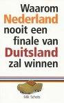 Schots, Wim - Waarom Nederland nooit een finale van Duitsland zal winnen.
