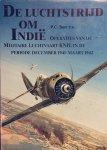 Boer, P.C. - De luchtstrijd om Indië. Operaties van de Militaire Luchtvaart KNIL in de periode december 1941 tot maart 1942.
