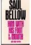Bellow, Saul - Him with His foot in His Mouth and Other Stories.