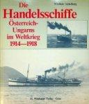 Aichelburg, W. - Die Handelsschiffe Osterreich-Ungarns im Weltkrieg 1914-1918