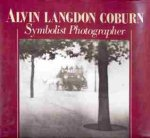 Weaver, Mike - Alvin Langdon Coburn. Symbolist Photographer.