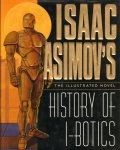 Asimov, Isaac - Isaac Asimov's History of I-Robots (The Illustrated Novel), 135 pag. hardcover + stofomslag, goede staat