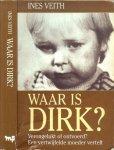 Veith Ines  Vetaling Jan van Amerongen  en Omslagontwerp Sjef Nix - Waar is Dirk ?  [Een waar gebeurd familiedrama Verongelukt of ontvoerd ? Een vertwijfelde Moeder vertelt